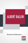 Albert Ballin: Translated From The German By W. J. Eggers Cover Image