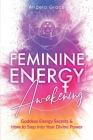 Feminine Energy Awakening: Goddess Energy Secrets & How To Step Into Your Divine Power Cover Image