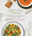 Eating Clean: The 21-Day Plan to Detox, Fight Inflammation, and Reset Your Body Cover Image