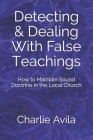 Detecting & Dealing With False Teachings: How to Maintain Sound Doctrine in the Local Church Cover Image
