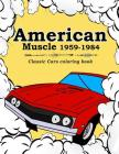 American Muscle 1959-1984: Classic Cars coloring book: vintage cars Cover Image