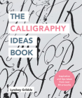 The Calligraphy Ideas Book: Inspiration and tips taken from over 80 artworks Cover Image