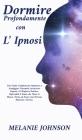 Dormire profondamente con l'Ipnosi: una guida completa per imparare a sconfiggere l'insonnia attraverso l'ipnosi e il rinforzo positivo; riprenditi il Cover Image
