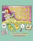 Einstein's Science Parties: Easy Parties for Curious Kids Cover Image