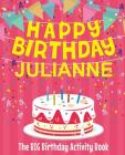 Happy Birthday Julianne - The Big Birthday Activity Book: (Personalized Children's Activity Book) Cover Image