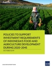 Policies to Support Investment Requirements of Indonesia's Food and Agriculture Development During 2020-2045 Cover Image