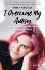 I Overcame My Autism and All I Got Was This Lousy Anxiety Disorder: A Memoir Cover Image