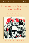 Sweden, the Swastika, and Stalin: The Swedish Experience in the Second World War (Societies at War) Cover Image