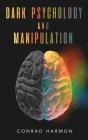 Dark Psychology And Manipulation: Master The Art Of Persuasion, Use NLP And Body Language To Influence People, And See Through The Mind Control Tricks Cover Image
