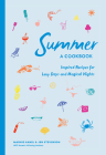 Summer: A Cookbook: Inspired Recipes for Lazy Days and Magical Nights Cover Image