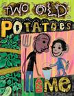 Two Old Potatoes and Me Cover Image