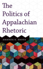 The Politics of Appalachian Rhetoric Cover Image