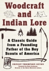 Woodcraft and Indian Lore: A Classic Guide from a Founding Father of the Boy Scouts of America Cover Image