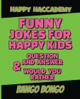 Funny Jokes for Happy Kids - Question and answer + Would you Rather - Illustrated: Happy Haccademy - Funny Games for Smart Kids or Stupid Adults - NOT Cover Image