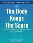 Recovering from Trauma For The Body Keeps The Score: Brain, Mind, and Body in the Healing of Trauma (Volume 3) Cover Image