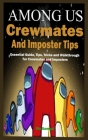 AMONG US Crewmates and Imposter Tips: Essential Guide, Tips, Tricks and Walkthrough for Crewmates and Imposters Cover Image