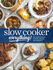 Slow Cooker Everything: Easy & Effortless Suppers, Breads, and Desserts Cover Image