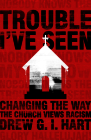 Trouble I've Seen: Changing the Way the Church Views Racism Cover Image