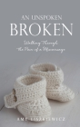 An Unspoken Broken: Walking Through the Pain of a Miscarriage Cover Image