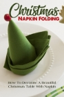 Christmas Napkin Folding How To Decorate A Beautiful Christmas Table With Napkin: Folded Dinner Napkins Disposable Cover Image