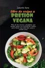 Libro de cocina a presión vegana: Más de 50 recetas saludables que puedes hacer en la mitad de tiempo para llevar una vida más sana y perder peso Cover Image