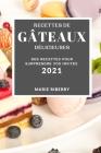 Recettes de Gâteaux Délicieuses 2021 (Cake Recipes 2021 French Edition): Des Recettes Pour Surprendre Vos Invités Cover Image