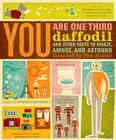 You Are One-Third Daffodil: And Other Facts to Amaze, Amuse, and Astound Cover Image
