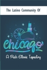 The Latino Community Of Chicago: A Rich Ethnic Tapestry: Latino Community Association Cover Image