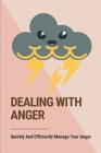 Dealing With Anger: Quickly And Efficiently Manage Your Anger: Anger Self Help Cover Image