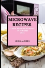 Microwave Recipes 2021: Tasty Homemade Meals in Minutes Cover Image