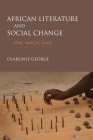 African Literature and Social Change: Tribe, Nation, Race Cover Image