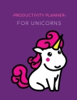 Productivity Planner For Unicorns: Time Management Journal Agenda Daily Goal Setting Weekly Daily Student Academic Planning Daily Planner Growth Track Cover Image