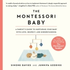 The Montessori Baby Lib/E: A Parent's Guide to Nurturing Your Baby with Love, Respect, and Understanding Cover Image