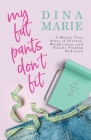 My Fat Pants Don't Fit: A Mostly True Story of Divorce, Weight Loss, and Finally Finding Self-Love Cover Image