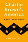 Charlie Brown's America: The Popular Politics of Peanuts Cover Image