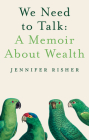 We Need to Talk: A Memoir about Wealth Cover Image