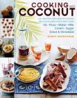 Cooking with Coconut: 125 Recipes for Healthy Eating; Delicious Uses for Every Form: Oil, Flour, Water, Milk, Cream, Sugar, Dried & Shredded Cover Image