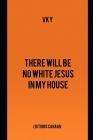 There will be no White Jesus in my house Cover Image