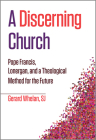 A Discerning Church: Pope Francis, Lonergan, and a Theological Method for the Future Cover Image