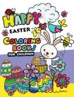 Happy Easter Coloring Books for Children: Rabbit and Egg Designs for Adults, Teens, Kids, Toddlers Children of All Ages Cover Image