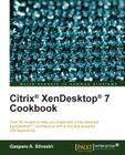 Citrix Xendesktop 7 Cookbook (Quick Answers to Common Problems) Cover Image