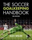 The Soccer Goalkeeping Handbook: The Essential Guide for Players and Coaches Cover Image
