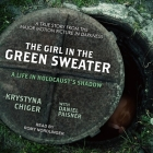 The Girl in the Green Sweater: A Life in Holocaust's Shadow Cover Image