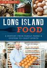 Long Island Food: A History from Family Farms & Oysters to Craft Spirits (American Palate) Cover Image