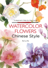 Watercolor Flowers Chinese Style: A Beginner's Step-By-Step Guide Cover Image