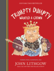 Trumpty Dumpty Wanted a Crown: Verses for a Despotic Age Cover Image