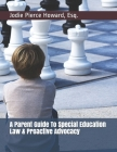 A Parent Guide To Special Education Law & Proactive Advocacy Cover Image