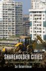 Shareholder Cities: Land Transformations Along Urban Corridors in India (City in the Twenty-First Century) Cover Image