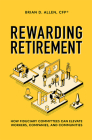 Rewarding Retirement: How Fiduciary Committees Can Elevate Workers, Companies, and Communities Cover Image