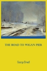 The Road To Wigan Pier: George Orwell Wigan geaorge geroge goerge georges books paperback Cover Image